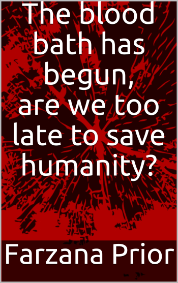 The blood bath has begun, are we too late to save humanity?